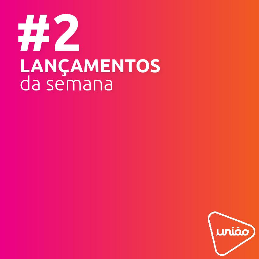 LANÇAMENTOS DA SEMANA #2